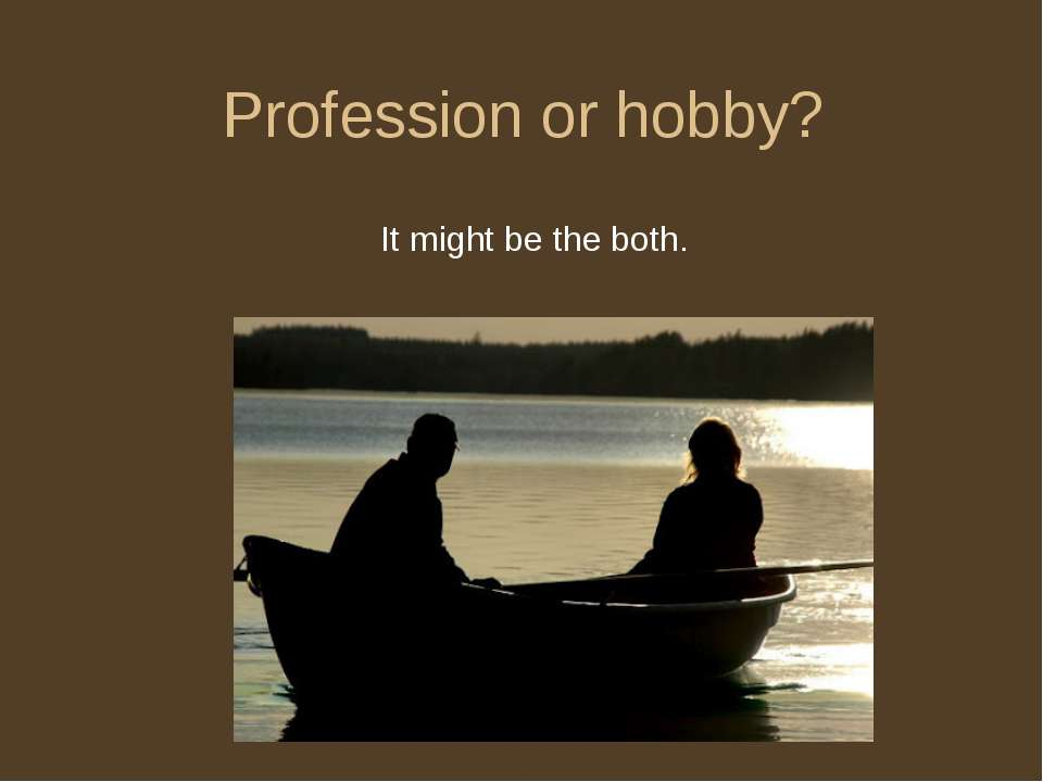 Profession or hobby? It might be the both.