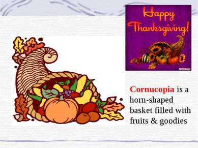 Cornucopia is a horn-shaped basket filled with fruits & goodies