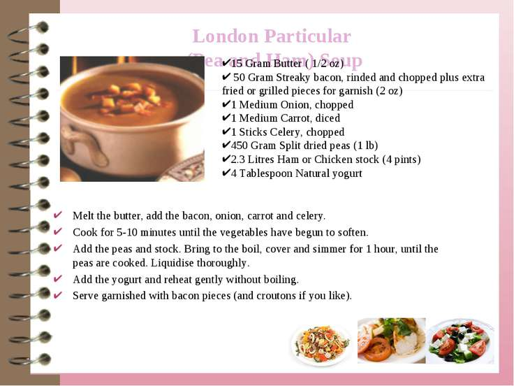 London Particular (Pea and Ham) Soup 15 Gram Butter ( 1/2 oz) 50 Gram Streaky...