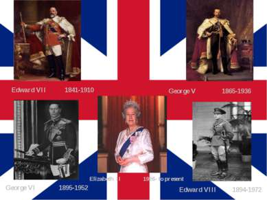 Edward VII 1841-1910 George V 1865-1936 Edward VIII 1894-1972 George VI 1895-...
