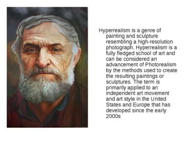 Hyperrealism is a genre of painting and sculpture resembling a high-resolutio...