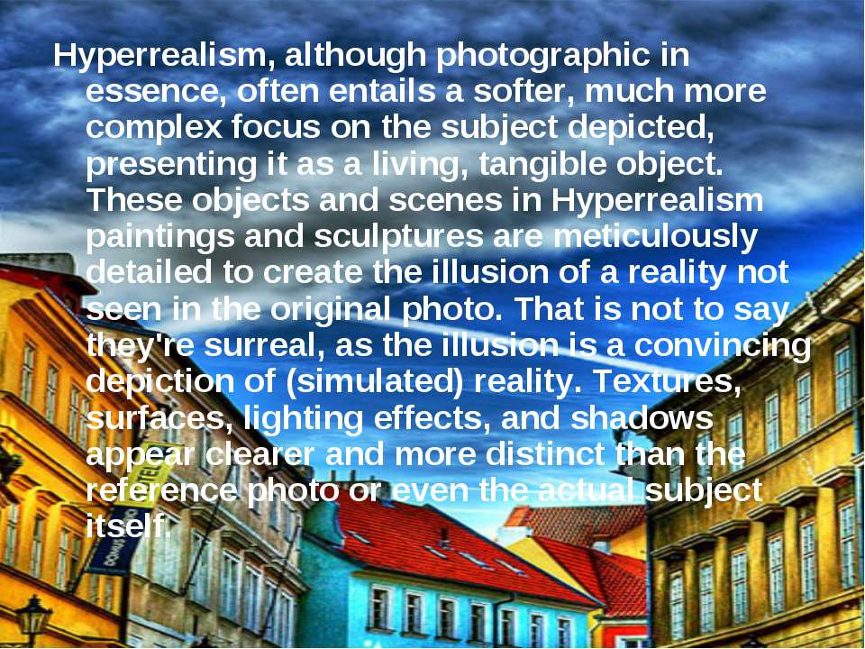 Hyperrealism, although photographic in essence, often entails a softer, much ...