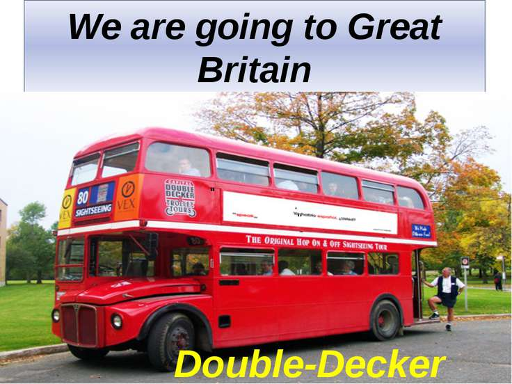 "We are going to Great Britain "" "" "" "". ""Double-Decker Bus"