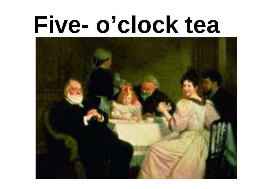 Five- o'clock tea