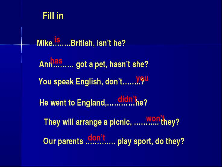 Fill in Mike……..British, isn't he? Ann……… got a pet, hasn't she? You speak En...