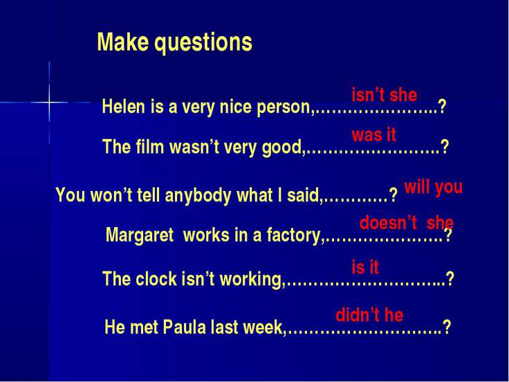 Make questions Helen is a very nice person,…………………..? The film wasn't very go...