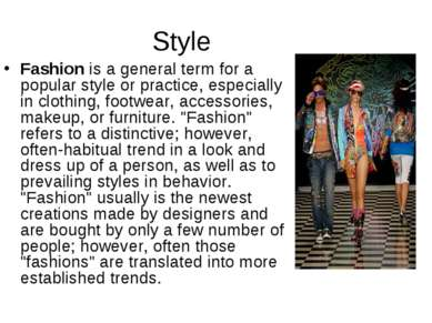 Style Fashion is a general term for a popular style or practice, especially i...