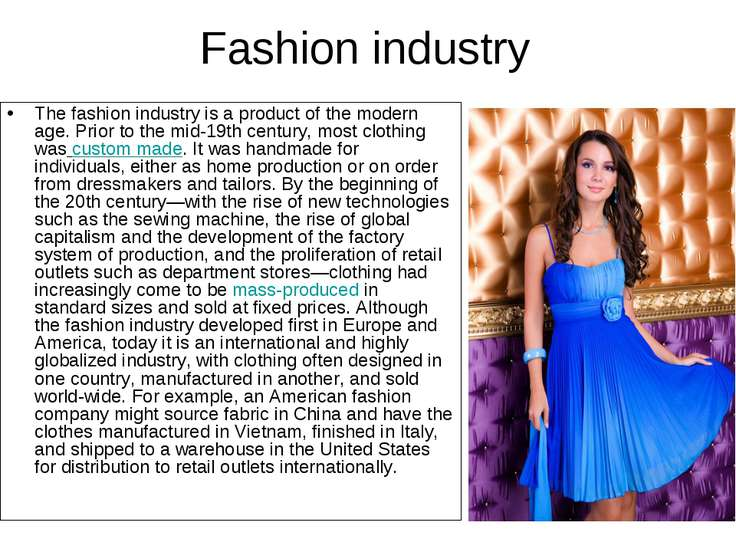 Fashion industry The fashion industry is a product of the modern age. Prior t...