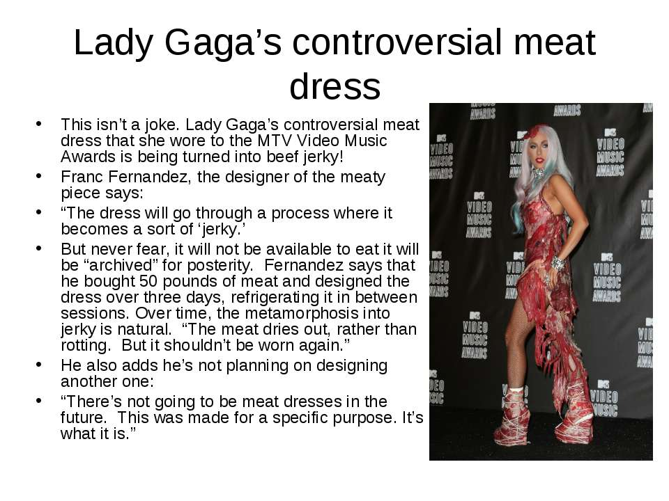Lady Gaga's controversial meat dress This isn't a joke. Lady Gaga's controver...
