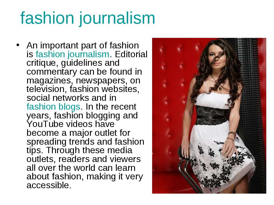 fashion journalism An important part of fashion is fashion journalism. Editor...