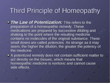 Third Principle of Homeopathy The Law of Potentization: This refers to the pr...