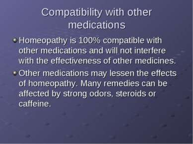Compatibility with other medications Homeopathy is 100% compatible with other...