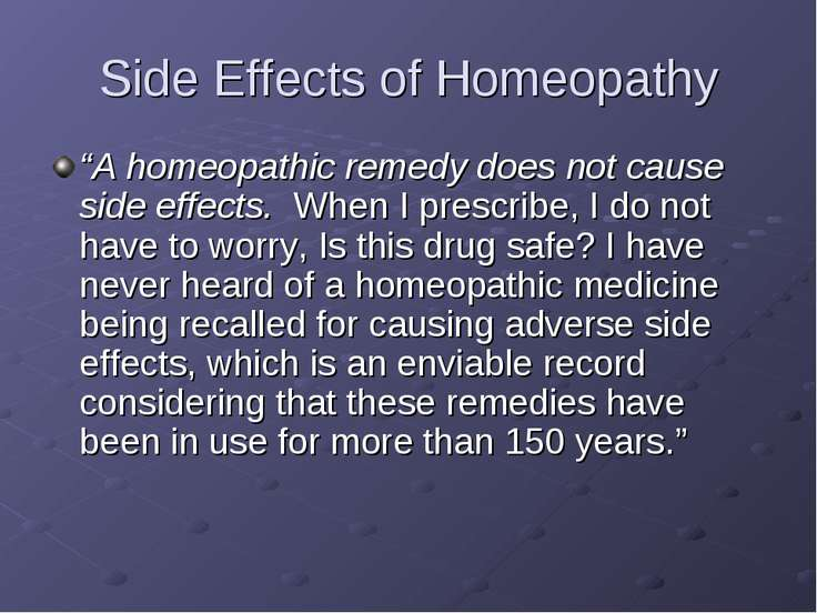 "Side Effects of Homeopathy ""A homeopathic remedy does not cause side effects...."