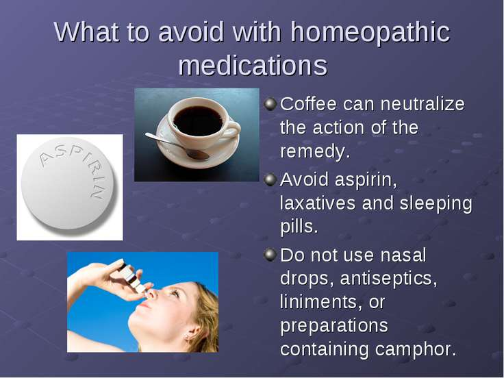 What to avoid with homeopathic medications Coffee can neutralize the action o...