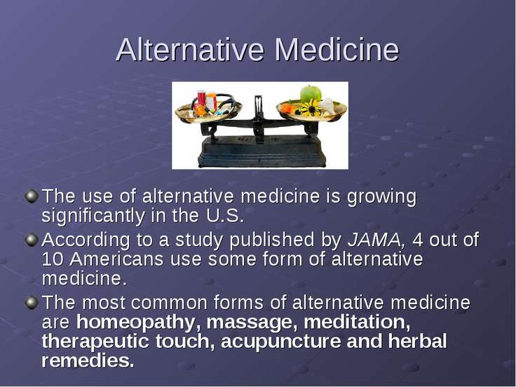 Alternative Medicine The use of alternative medicine is growing significantly...