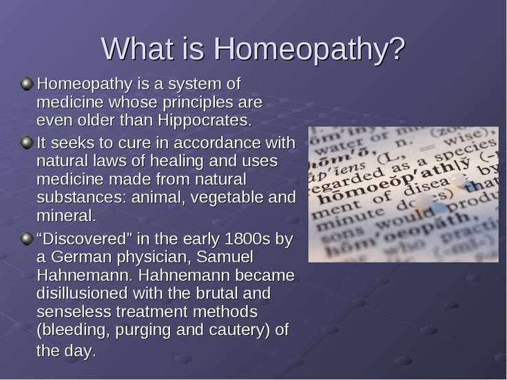 What is Homeopathy? Homeopathy is a system of medicine whose principles are e...