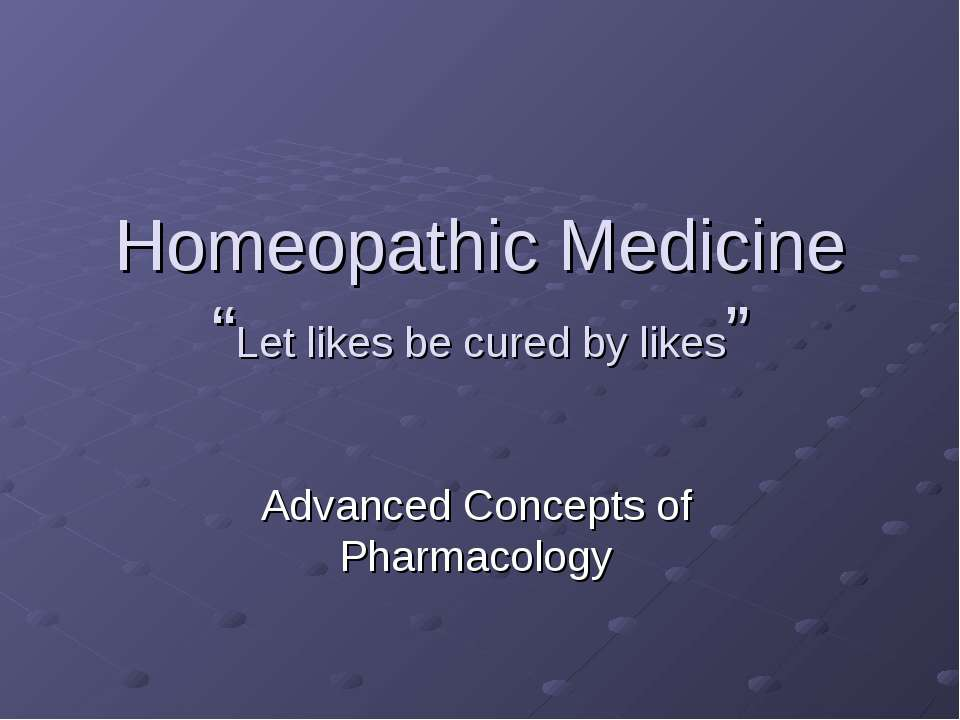 "Homeopathic Medicine ""Let likes be cured by likes"" Advanced Concepts of Pharm..."