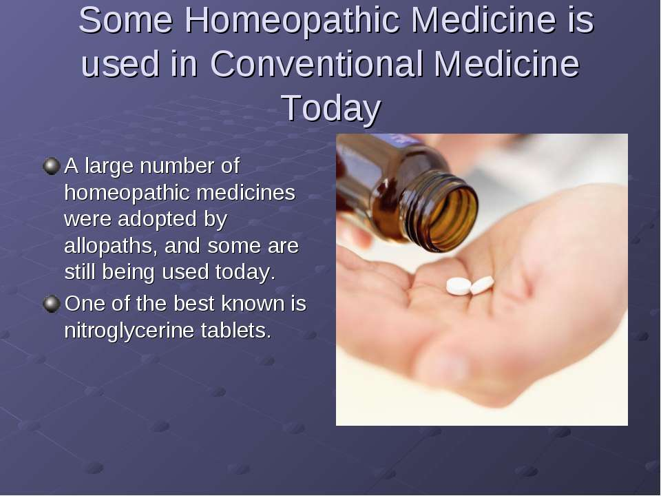 Some Homeopathic Medicine is used in Conventional Medicine Today A large numb...