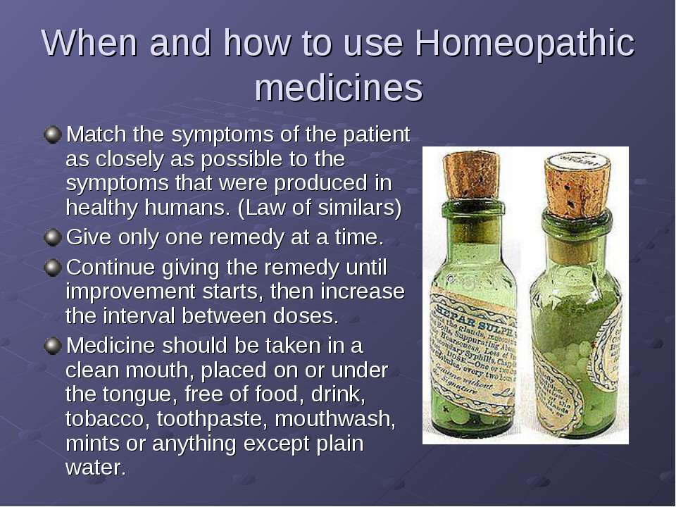When and how to use Homeopathic medicines Match the symptoms of the patient a...