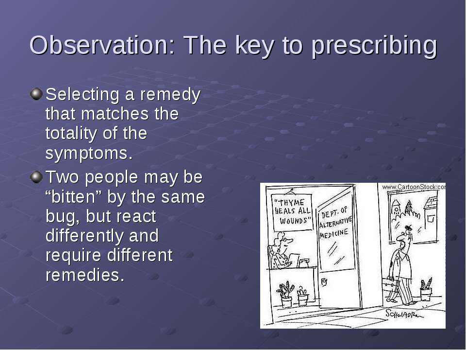 Observation: The key to prescribing Selecting a remedy that matches the total...