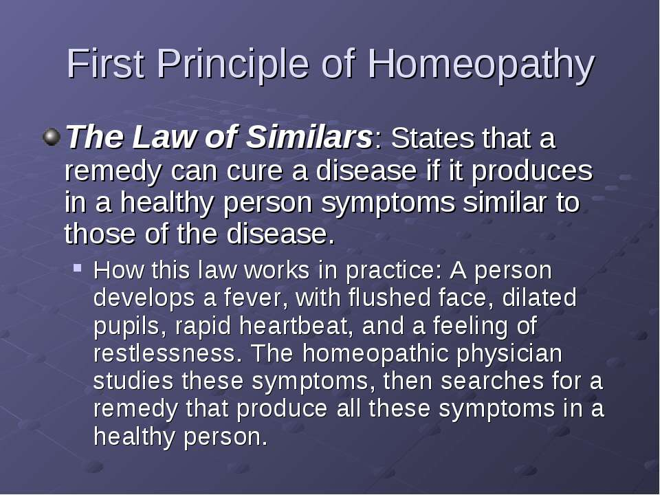 First Principle of Homeopathy The Law of Similars: States that a remedy can c...