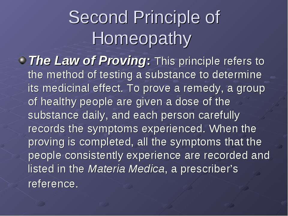Second Principle of Homeopathy The Law of Proving: This principle refers to t...