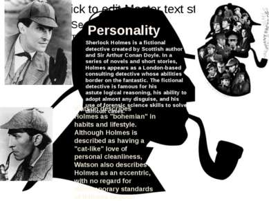 Personality Sherlock Holmes is a fictional detective created by Scottish auth...