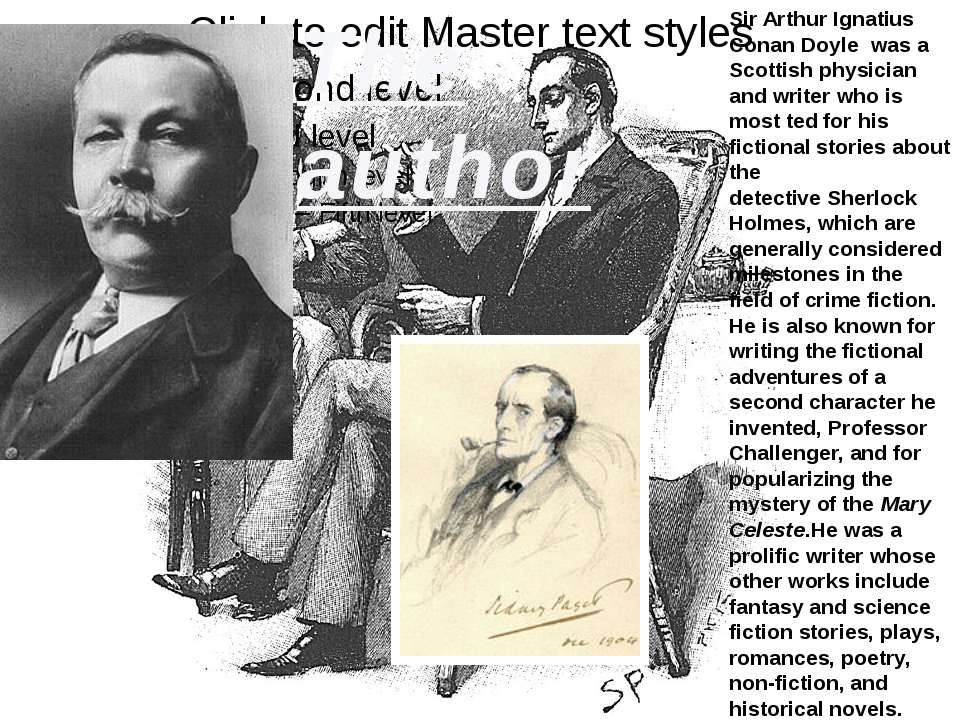 The author Sir Arthur Ignatius Conan Doyle  was a Scottish physician and writ...