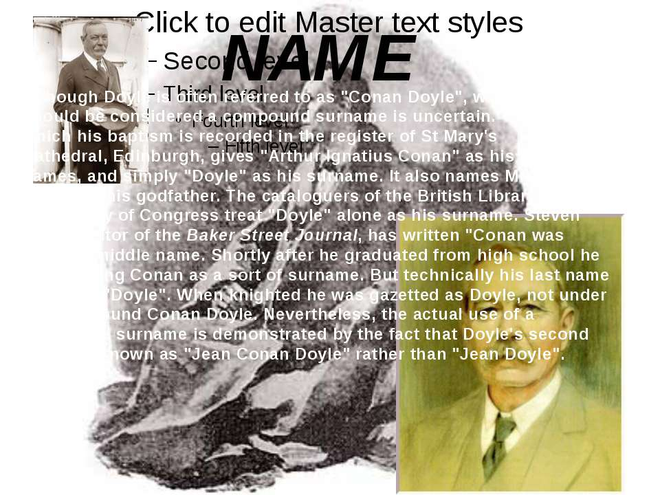 "NAME Although Doyle is often referred to as ""Conan Doyle"", whether this shoul..."