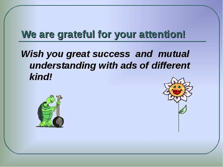 We are grateful for your attention! Wish you great success and mutual underst...