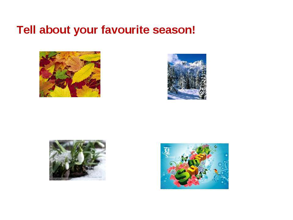 Tell about your favourite season!