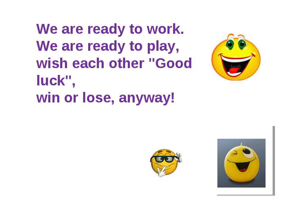"We are ready to work. We are ready to play, wish each other ""Good luck"", win ..."
