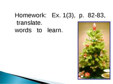Homework: Ex. 1(3), p. 82-83, translate. words to learn.