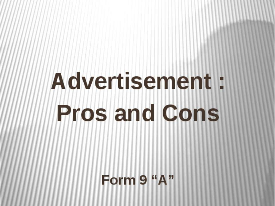 "Presentation Advertisement : Pros and Cons Form 9 ""A"""