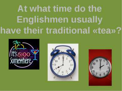 At what time do the Englishmen usually have their traditional «tea»?