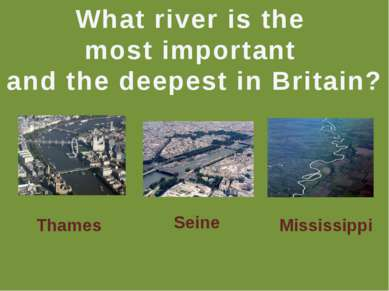 What river is the most important and the deepest in Britain? Thames Seine Mis...