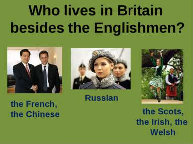 Who lives in Britain besides the Englishmen? the French, the Chinese Russian ...