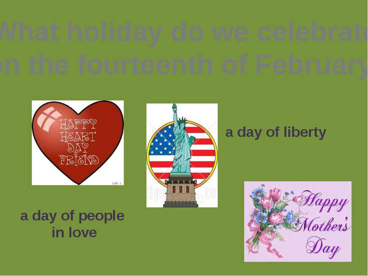 What holiday do we celebrate on the fourteenth of February? a day of people i...