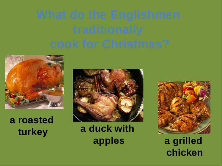 What do the Englishmen traditionally cook for Christmas? a roasted turkey a d...