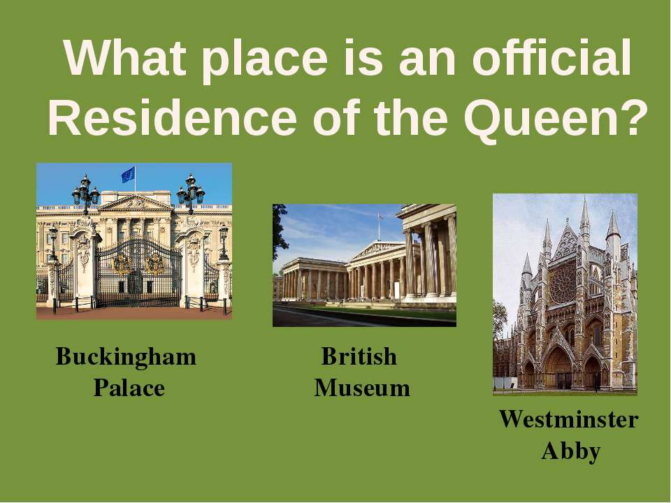 What place is an official Residence of the Queen? Buckingham Palace British M...
