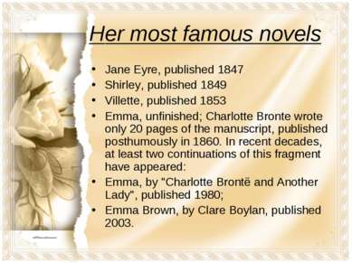 Her most famous novels Jane Eyre, published 1847 Shirley, published 1849 Vill...