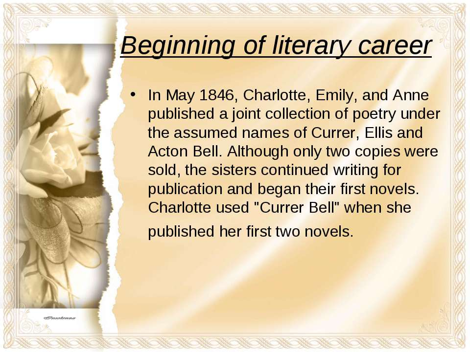 Beginning of literary career In May 1846, Charlotte, Emily, and Anne publishe...