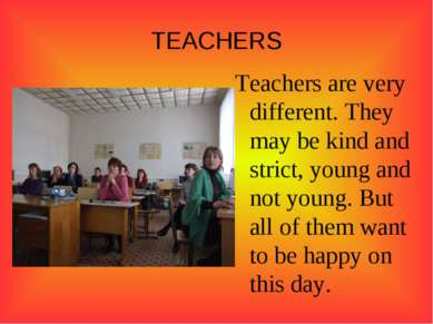 TEACHERS Teachers are very different. They may be kind and strict, young and ...