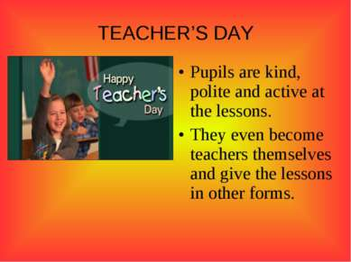 TEACHER'S DAY Pupils are kind, polite and active at the lessons. They even be...