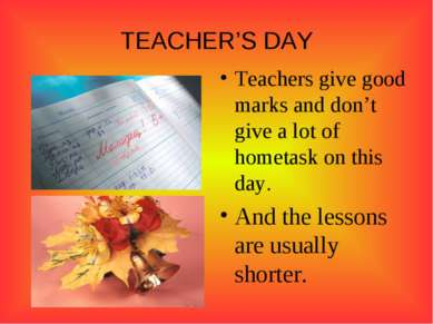 TEACHER'S DAY Teachers give good marks and don't give a lot of hometask on th...