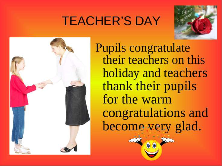 TEACHER'S DAY Pupils congratulate their teachers on this holiday and teachers...