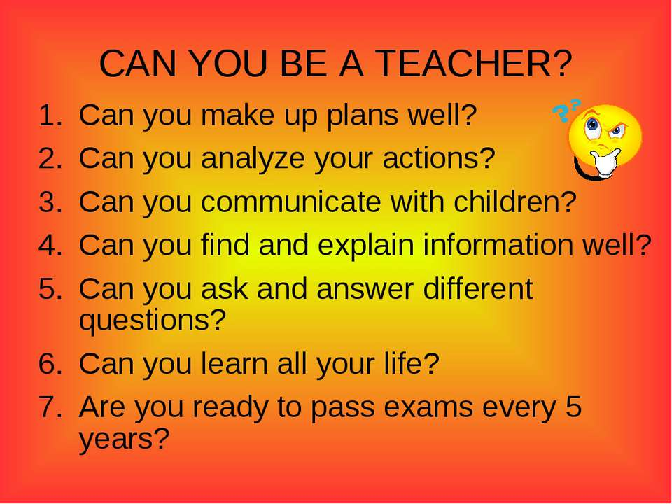 CAN YOU BE A TEACHER? Can you make up plans well? Can you analyze your action...