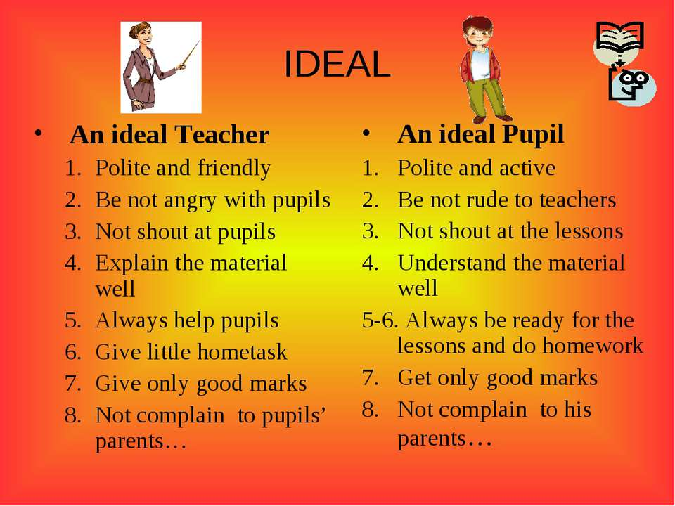 IDEAL An ideal Teacher Polite and friendly Be not angry with pupils Not shout...
