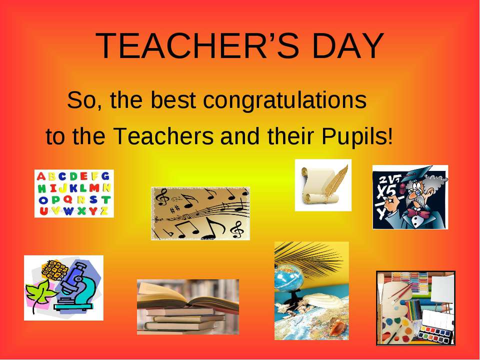 TEACHER'S DAY So, the best congratulations to the Teachers and their Pupils!