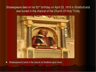 Shakespeare died on his 52nd birthday on April 23, 1616 in Stratford and was ...